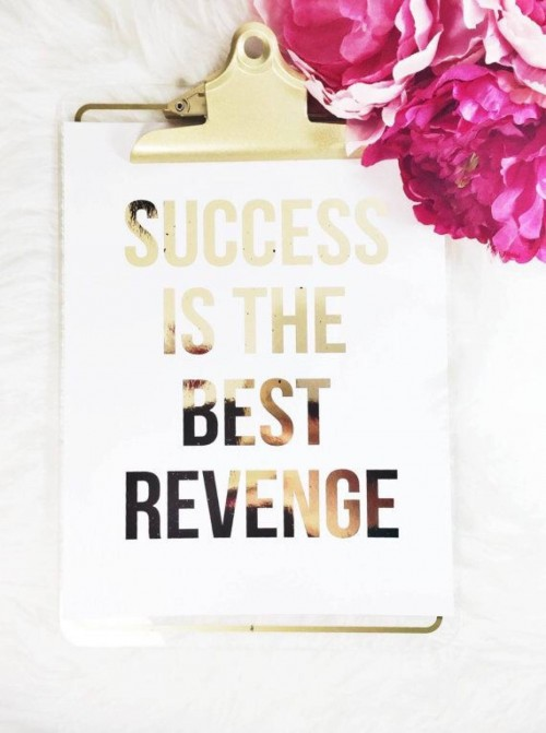 Motivation Monday – Success Is The Best Revenge